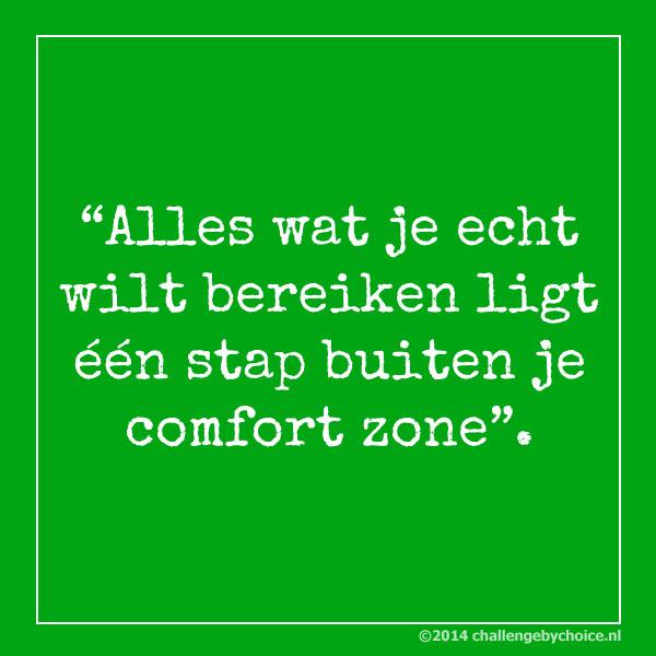 alles wat je echt wilt bereiken ligt een stap buiten je comfort zone